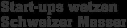 Start-ups wetzen Schweizer Messer